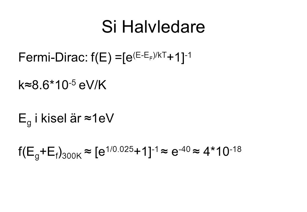 Si Halvledare Fermi-Dirac: f(E) =[e(E-EF)/kT+1]-1 k≈8.6*10-5 eV/K